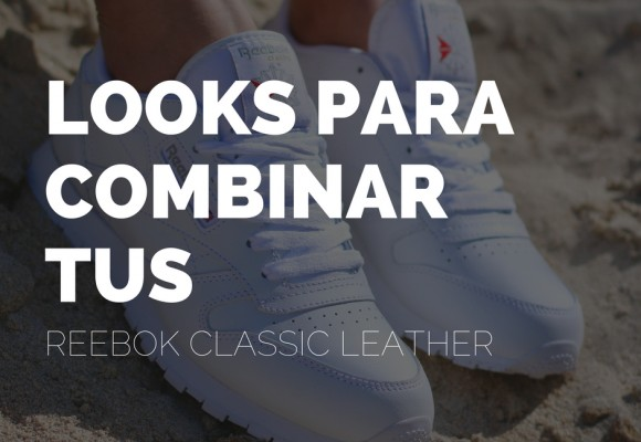 Ideas de looks para combinar tus Reebok Classic Leather