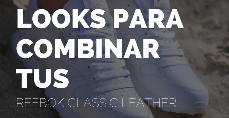 Ideas de looks para combinar tus Reebok Classic Leather